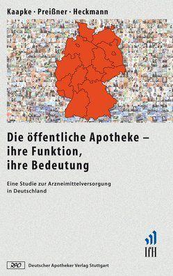 Die öffentliche Apotheke – ihre Funktion, ihre Bedeutung von Heckmann,  Sabrina, Kaapke,  Andreas, Preissner,  Markus