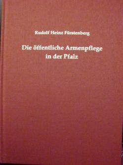 Die öffentliche Armenpflege in der Pfalz zwischen 1816 und 1869 von Fürstenberg,  Rudolf H, Spiess,  Pirmin