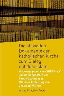Die offiziellen Dokumente der katholischen Kirche zum Dialog mit dem Islam von Güzelmansur,  Timo, Lehmann,  Karl Kardinal, Troll,  Christian W