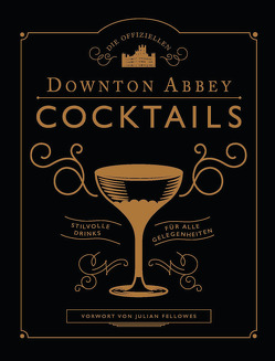 Die offiziellen Downton Abbey Cocktails von Fellowes,  Julian