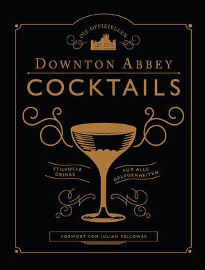 Die offiziellen Downton Abbey Cocktails von Fellowes,  Julian