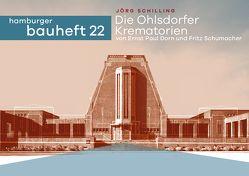 Die Ohlsdorfer Krematorien von Ernst Paul Dorn und Fritz Schumacher von Schilling,  Dr. Jörg