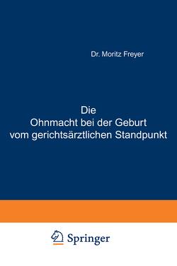 Die Ohnmacht bei der Geburt vom gerichtsärztlichen Standpunkt von Freyer,  Moritz
