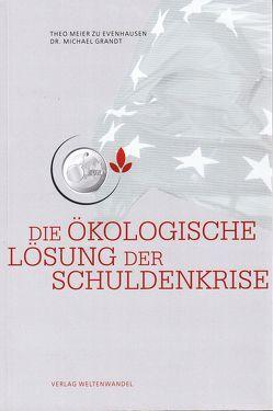 Die ökologische Lösung der Schuldenkrise von Grandt,  Michael, Meier zu Evenhausen,  Theo