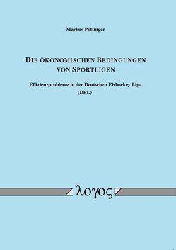 Die ökonomischen Bedingungen von Sportligen – Effizienzprobleme in der Deutschen Eishockey Liga (DEL) von Pöttinger,  Markus