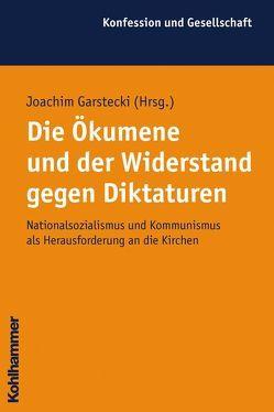 Die Ökumene und der Widerstand gegen Diktaturen von Garstecki,  Joachim, Kaiser,  Jochen-Christoph