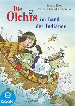 Die Olchis im Land der Indianer von Dietl,  Erhard, Iland-Olschewski,  Barbara