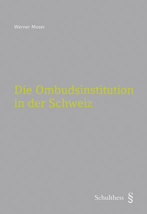 Die Ombudsinstitution in der Schweiz (PrintPlu§) von Moser,  Werner