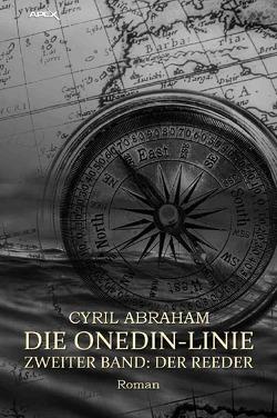 DIE ONEDIN-LINIE: ZWEITER BAND – DER REEDER von Abraham,  Cyril, Dörge,  Christian