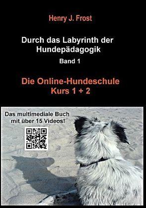 Die Online Hundeschule – Kurs 1 und 2 von Frost,  Henry J.