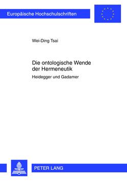 Die ontologische Wende der Hermeneutik von Tsai,  Wei-Ding
