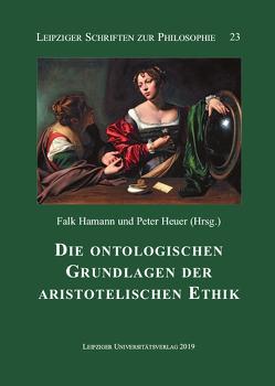 Die ontologischen Grundlagen der aristotelischen Ethik von Hamann,  Falk, Heuer,  Peter
