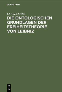 Die ontologischen Grundlagen der Freiheitstheorie von Leibniz von Axelos,  Christos