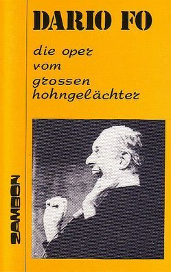 Die Oper vom grossen Hohngelächter von Brüske Cintamani,  Heike, Chotjewitz,  Peter O, Fo,  Dario, Hinkelbein,  Susanne
