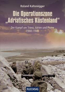 """Die Operationszone """"Adriatisches Küstenland"""" von Kaltenegger,  Roland"""