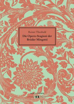 Die Opern-Stagioni der Brüder Mingotti. 1730–1766 von Strohm,  Reinhard, Theobald,  Rainer
