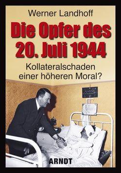 Die Opfer des 20. Juli 1944 von Landhoff,  Werner