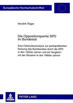Die Oppositionspartei SPD im Bundesrat von Träger,  Hendrik