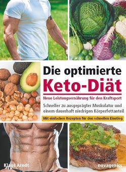 Die optimierte Keto-Diät – neue Leistungsernährung für den Kraftsport von Arndt,  Klaus