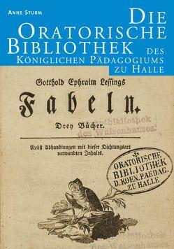 Die Oratorische Bibliothek des Königlichen Pädagogiums zu Halle von Sturm,  Anne