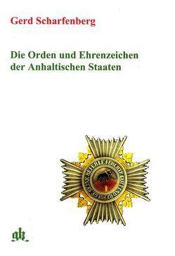 Die Orden und Ehrenzeichen der Anhaltischen Staaten von Anhalt,  Eduard von, Scharfenberg,  Gerd