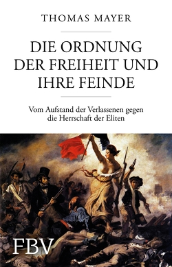 Die Ordnung der Freiheit und ihre Feinde von Mayer,  Thomas