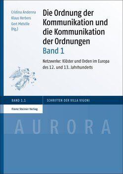 Die Ordnung der Kommunikation und die Kommunikation der Ordnungen. Bd. 1 von Andenna,  Cristina, Herbers,  Klaus, Melville,  Gert