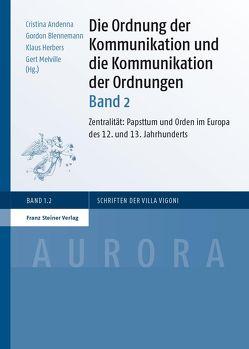 Die Ordnung der Kommunikation und die Kommunikation der Ordnungen. Bd. 2 von Andenna,  Cristina, Blennemann,  Gordon, Herbers,  Klaus, Melville,  Gert