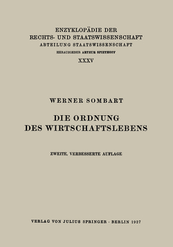 Die Ordnung des Wirtschaftslebens von Kaskel,  Walter, Kohlrausch,  Eduard, Sombart,  Werner, Spiethoff,  A.