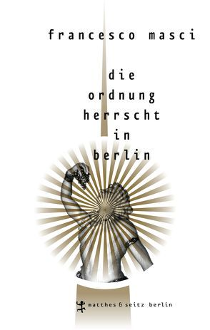 Die Ordnung herrscht in Berlin von Fastner,  Daniel, Masci,  Francesco