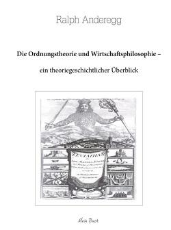 Die Ordnungstheorie und Wirtschaftsphilosophie von Anderegg,  Ralph