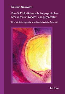 Die Orff-Musiktherapie bei psychischen Störungen im Kindes- und Jugendalter von Neuwirth,  Simone