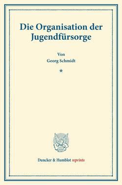 Die Organisation der Jugendfürsorge. von Schmidt,  Georg