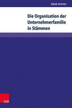Die Organisation der Unternehmerfamilie in Stämmen von Ammer,  Jakob