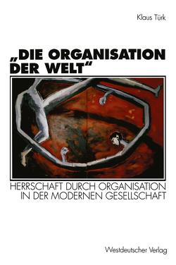 """""""Die Organisation der Welt"""" von Türk,  Klaus"""