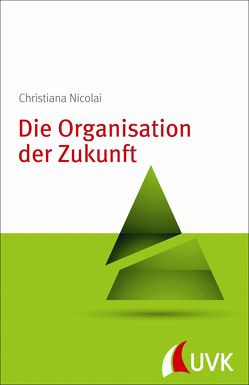Die Organisation der Zukunft von Nicolai,  Christiana