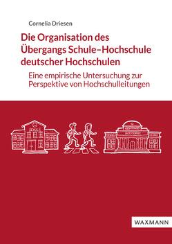 Die Organisation des Übergangs Schule–Hochschule deutscher Hochschulen von Driesen,  Cornelia