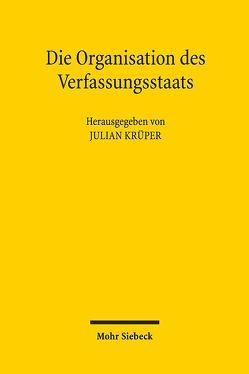 Die Organisation des Verfassungsstaats von Bock,  Wolfgang, Heinig,  Hans Michael, Krüper,  Julian, Merten,  Heike