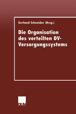 Die Organisation des verteilten DV-Versorgungssystems von Schneider,  Gerhard