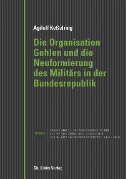 Die Organisation Gehlen und die Neuformierung des Militärs in der Bundesrepublik von Kesselring,  Agilolf
