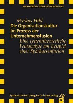 Die Organisationskultur im Prozess der Unternehmensfusion von Hild,  Markus