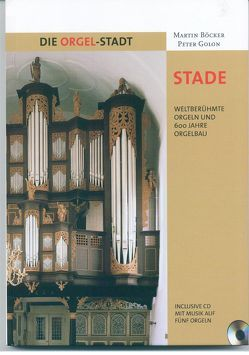 Die Orgel-Stadt Stade von Böcker,  Martin, Golon,  Peter