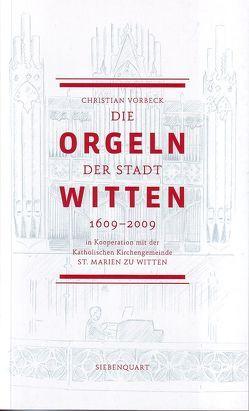 Die Orgeln der Stadt Witten 1609-2009 von Vorbeck,  Christian