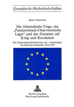 Die Orientalische Frage, das «Panslawistisch-Chauvinistische Lager» und das Zuwarten auf Krieg und Revolution von Fuhrmann,  Rainer