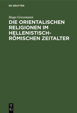 Die orientalischen Religionen im hellenistisch-römischen Zeitalter von Gressmann,  Hugo