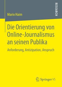 Die Orientierung von Online-Journalismus an seinen Publika von Haim,  Mario