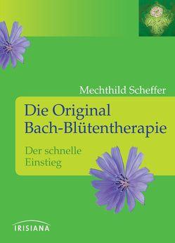 Die Original Bach-Blütentherapie von Scheffer,  Mechthild