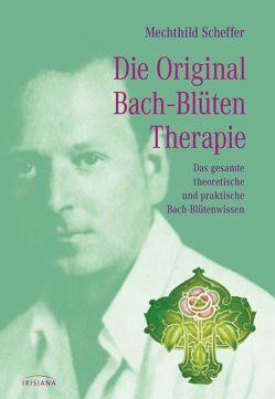 Die Original Bachblütentherapie von Scheffer,  Mechthild