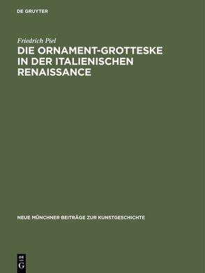 Die Ornament-Grotteske in der italienischen Renaissance von Piel,  Friedrich
