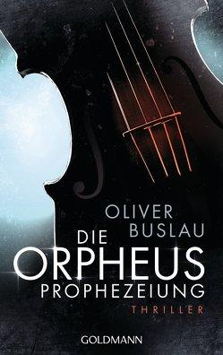 Die Orpheus-Prophezeiung von Buslau,  Oliver